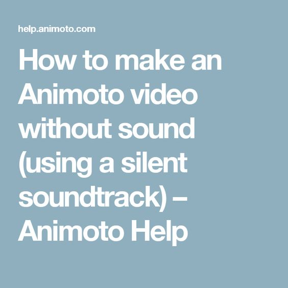 How to make an Animoto video without sound (using a silent soundtrack) – Animoto Help