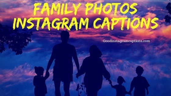 Family Photos Instagram Captions Family Captions Instagram Captions Family Instagram Captions