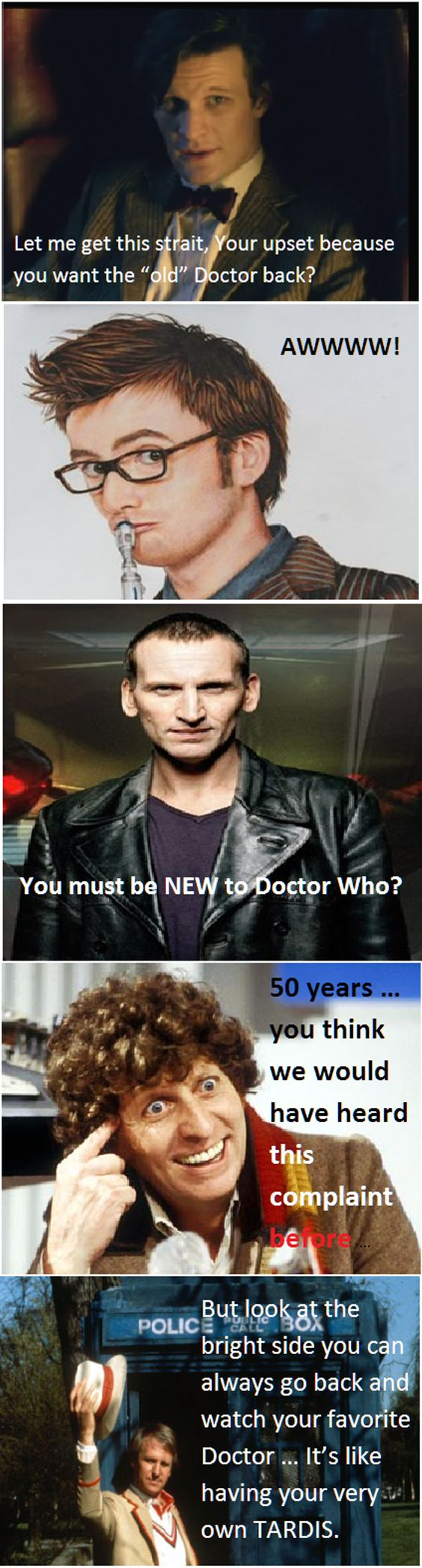 Still miss David Tennant's Doctor like crazy, but then again I also miss Christopher's, and Paul's, and Sylvester's, and Colin's, and Peter's, and Tom's, and John's, and Patrick's, and Billy's... and sometime in the next year I'm going to miss Matt's, too. But I feel encouraged knowing that the Doctors view it as having my very own TARDIS.