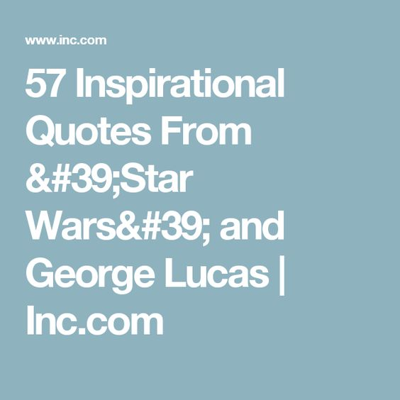 57 inspirational quotes from 39 star wars 39 and george lucas