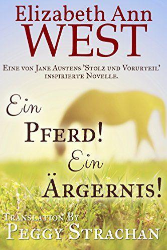 Ein Pferd! Ein Ärgernis!: Eine an Stolz & Vorurteil angelehnte Erzählung (German Edition) by Elizabeth Ann West http://www.amazon.com/dp/B014PU82Y6/ref=cm_sw_r_pi_dp_tKQgwb1KH3ZRX