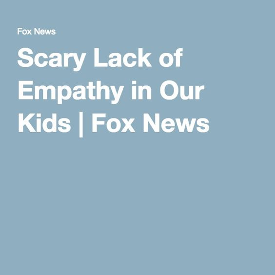 Scary Lack of Empathy in Our Kids | Fox News