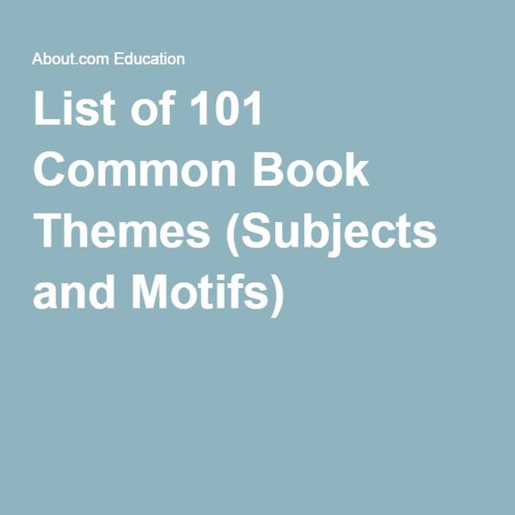 List of 101 Common Book Themes (Subjects and Motifs)
