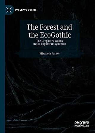 WTTE Gothic Forests Ep The Forest and the EcoGothic: The Deep Dark Woods in the Popular  Imagination (Palgrave)