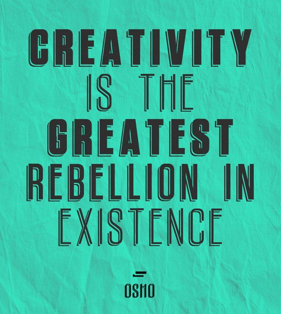 Quotes About Rebellion: 'Creativity Is The Greatest Rebellion In Existence' By