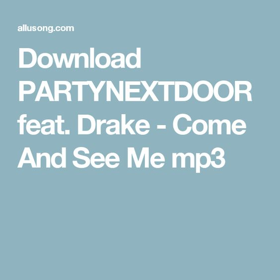 Download PARTYNEXTDOOR feat. Drake - Come And See Me mp3