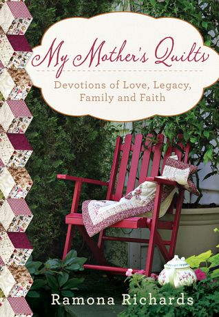 My Mother's Quilts: Devotions of Love, Legacy, Family and Faith:
