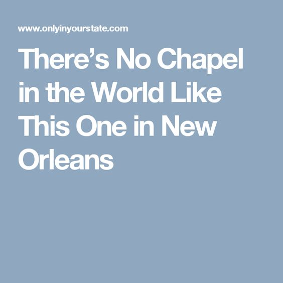 There's No Chapel in the World Like This One in New Orleans