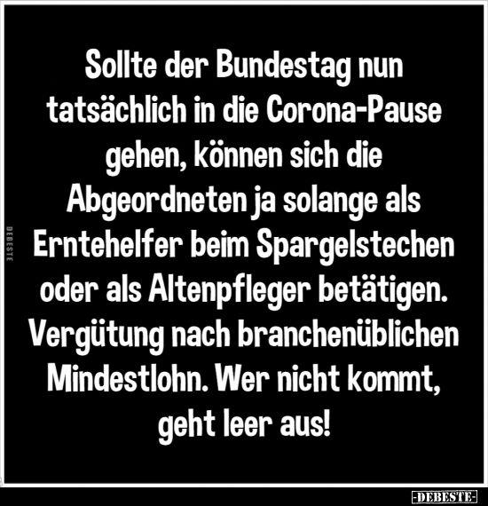 Sollte Der Bundestag Nun Tatsachlich In Die Corona Pause Lustige Bilder Spruche Witze Echt Lustig Coole Spruche Lustige Spruche Witzige Spruche