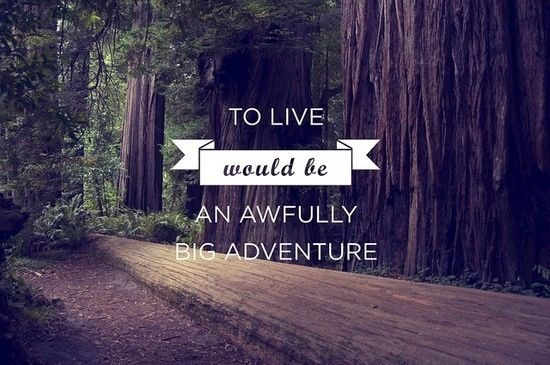 to live would be an awfully big adventure inspirational