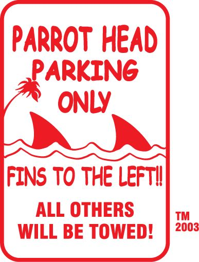 Parrot Head parkin'...dated one o' them awhile back...bless his sad heart...