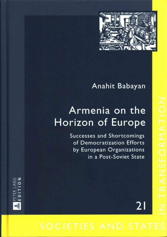 Armenia on the Horizon of Europe: Successes and Shortcomings of Democratization Efforts by European Organizations...