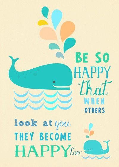 ''Seja tão feliz que ao olharem para você as pessoas também ficarão felizes'' #SejaFeliz