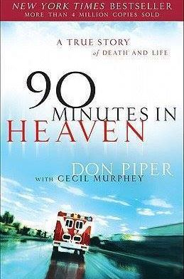 90 Minutes in Heaven: A True Story of Death & Life Book Baptist minister Piper tells of experiencing heaven for the 90 minutes he was pronounced dead at the scene of a car accident. After miraculously coming back to life and working through a long and painful recovery, friends and family finally convinced him to share his remarkable story.