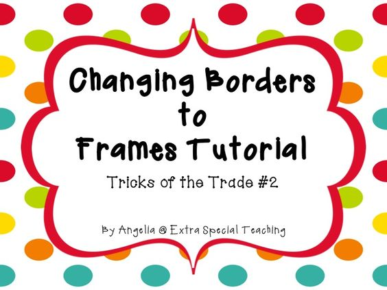Extra Special Teaching: Changing Borders to Frames: Tricks of the Trade #2