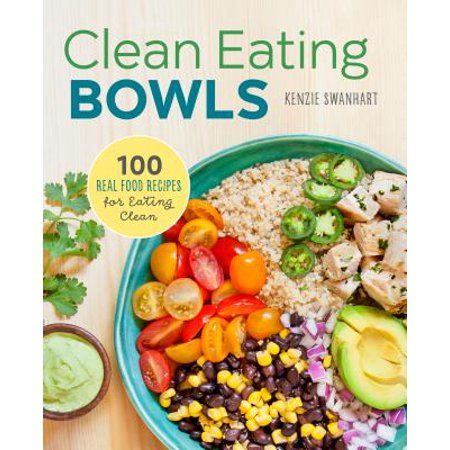 Clean Eating Bowls: 100 Real Food Recipes for Eating Clean (Paperback) - Walmart.com