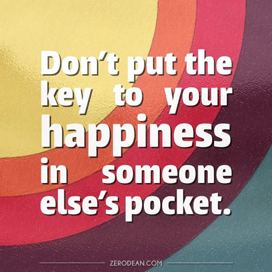 'Don't put the key to your happiness in someone else's pocket'