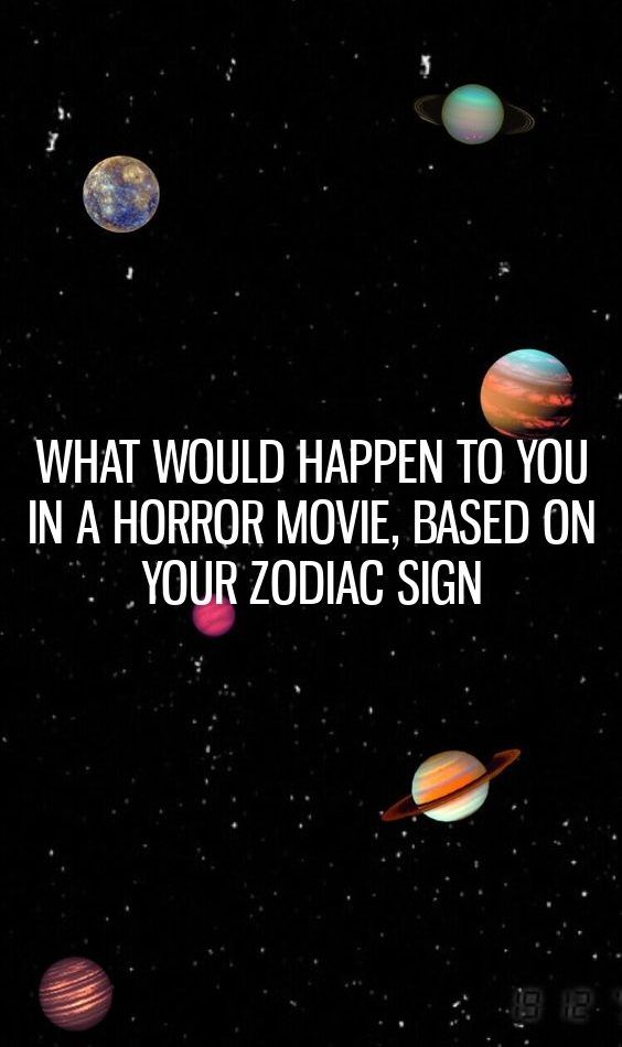 What Would Happen To You In A Horror Movie Based On Your Zodiac