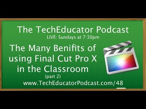The Many Benefits of using Final Cut Pro X in the Classroom | #TechEducator Podcast # 48