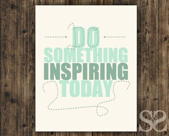 Do Something Inspiring Today
