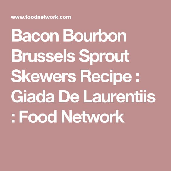 Bacon Bourbon Brussels Sprout Skewers Recipe : Giada De Laurentiis : Food Network
