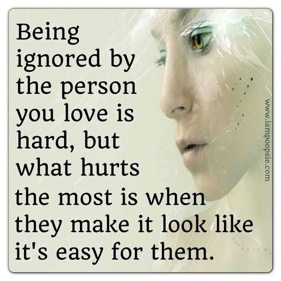 Love Is Hard Quotes: Being Ignored By The Person You Love Is Hard, But What