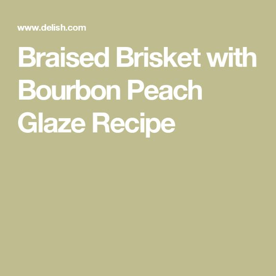 Braised Brisket with Bourbon Peach Glaze Recipe