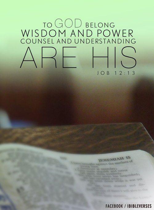 """""""Deus é que tem sabedoria e poder; a ele pertencem o conselho e o entendimento. Jó 12:13"""