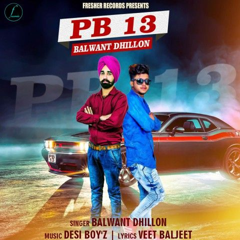 Pb 13 Mp3 Song Singer Balwant Dhillon Latest New Punjabi Song 2018 For You Song Desi Boyz News Songs