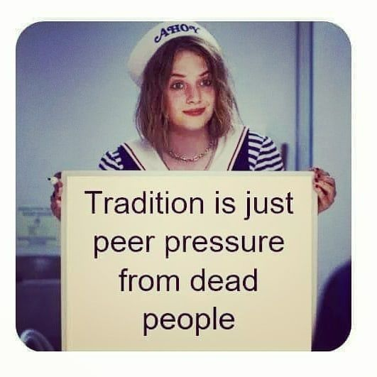 Image result for tradition is peer pressure from dead people