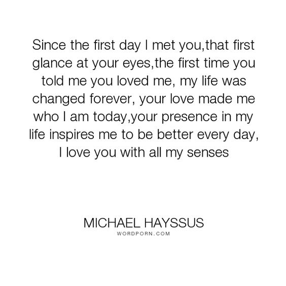 """Michael Hayssus - """"Since the first day I met you,that first glance at your eyes,the first time you told..."""". happiness, inspirational-love, adoration, love, you-are-my-everything"""