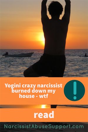 My crazy spiritual yogini girlfiend burned down my house and had me arrested! A real story of narcissist abuse, both of victim and system. #narcissist #narcissistabusesupport https://narcissistabusesupport.com/yoga-narcissism-wolves-lambs/