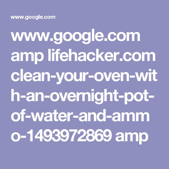 www.google.com amp lifehacker.com clean-your-oven-with-an-overnight-pot-of-water-and-ammo-1493972869 amp