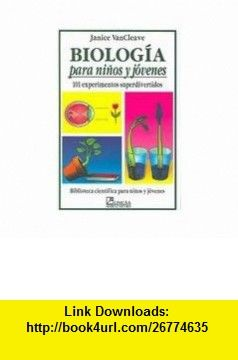 Biologia para ninos y jovenes/ Biology for children and Youth 101 experimentos super divertidos/ 101 Super Fun Experiments (Biblioteca Cientifica Para Ninos Y Jovenes) (Spanish Edition) (9789681846893) Janice Pratt VanCleave, April Blair Stewart , ISBN-10: 9681846893  , ISBN-13: 978-9681846893 ,  , tutorials , pdf , ebook , torrent , downloads , rapidshare , filesonic , hotfile , megaupload , fileserve
