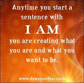 """1- """"YO SOY"""" son dos de las palabras más poderosas que puede utilizar para iniciar una oración. Lo importante es lo que las palabras que utiliza para terminar la frase. Cada vez que usted comience una frase con que estoy, que está creando lo que eres y lo que quieres ser. Al mismo tiempo, también está mostrando si está o no conectado a la energía de Dios dentro de ti."""