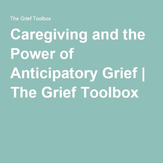 Caregiving and the Power of Anticipatory Grief | The Grief Toolbox