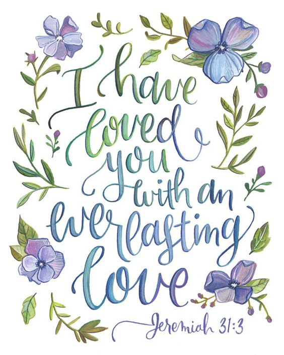 I Have Loved You With an Everlasting Love Jeremiah 31:3♥