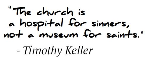 The church is a hospital for sinners not a museum for saints