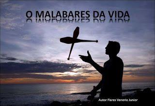 FLARES VENERIO JUNIOR POETA E ARTISTA PLÁSTICO: O MALABARES DA VIDA