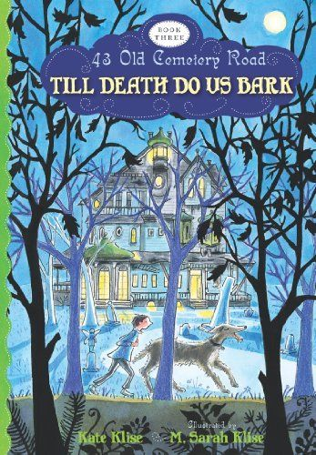 Till Death Do Us Bark (43 Old Cemetery Road) by Kate Klise. $5.99. Reading level: Ages 9 and up. Series - 43 Old Cemetery Road (Book 3). Publisher: Sandpiper (August 21, 2012)