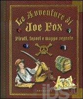 Pirati, tesori e mappe segrete. Le avventure di Joe Fox