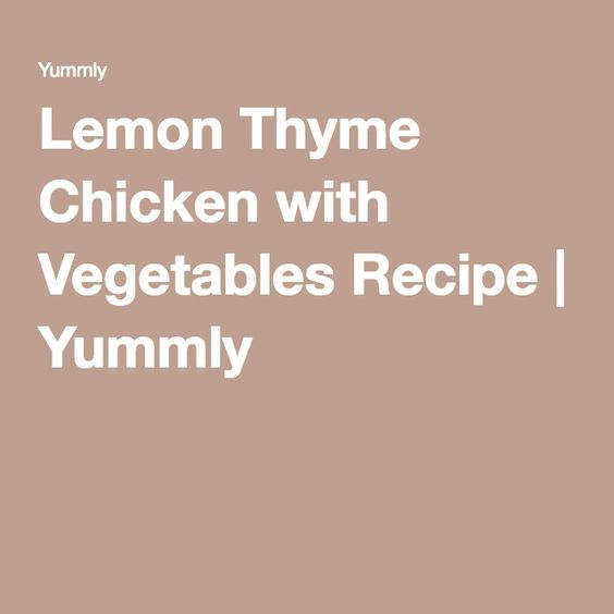 Lemon Thyme Chicken with Vegetables Recipe | Yummly