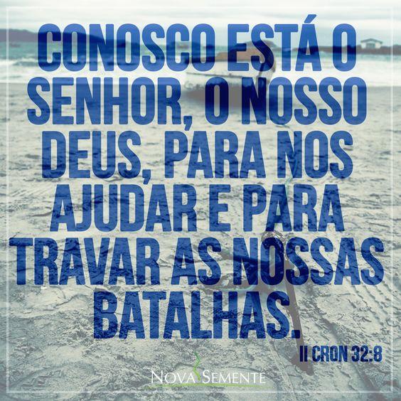Nova Semente - Frases da Bíblia - Versículos -Deus - II Crônicas 32:8