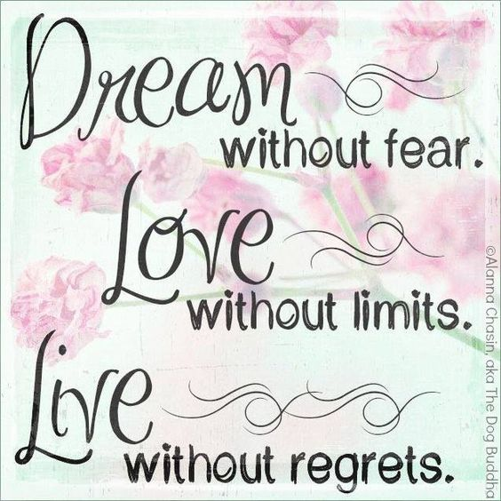 No Regrets Tattoo Quotes Live With No Regrets Tattoo: Dream Without Fear. Love Without Limits. Live Without