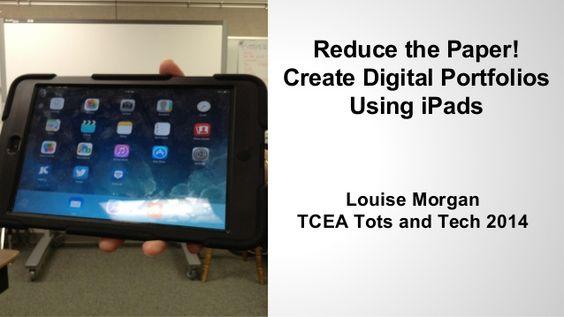 Reduce the paper! Student Created Digital Portfolios by Louise Morgan via slideshare