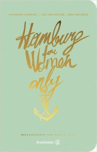 Hamburg for Women only: Amazon.de: Lisa van Houtem, Weilberg Anna, Katharina Charpian, Nicole Adler (Hrsg.): Bücher