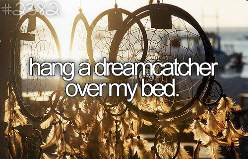 Hang a dreamcatcher over my bed