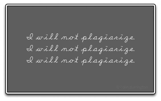 I will not plagiarize. I will not plagiarize. Etc. Part of a post on how kids learn to plagiarize in elementary school. Their teachers show them how.