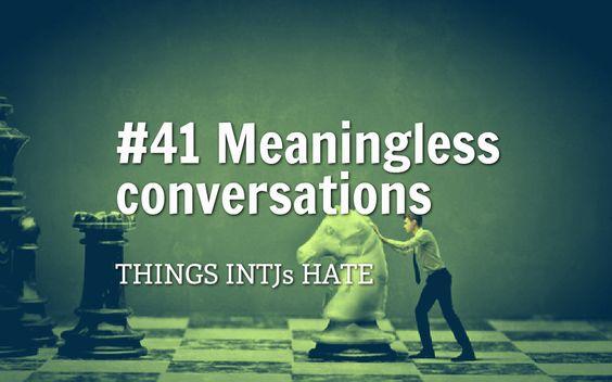 """AKA: """"Small talk."""" #INTJ"""