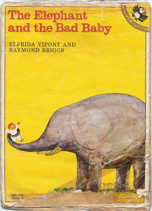 The Elephant And The Bad Baby by Raymond Briggs. That baby was so bad.